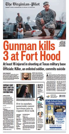 The Virginian-Pilot's front page for Thursday, April 3, 2014. Gunman kills 3 at Fort Hood. Our thoughts and prayers go out to all at Fort Hood. #forthood #gunman