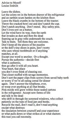 """Reminded of """"Advice to Myself""""by Louise Erdrich today in inquiry. forever and always this is what I need Pretty Words, Beautiful Words, Cool Words, Wise Words, Poem Quotes, Quotable Quotes, Louise Erdrich, American Poetry, Writing Poetry"""