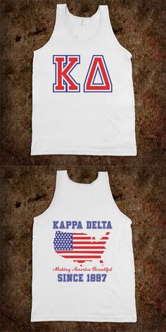 Kappa Delta Frat Tanks - Making America Beautiful since 1897 - CLICK HERE to purchase :) Buy 1 or 100! Sorority Shirts