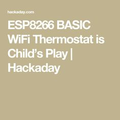 ESP8266 BASIC WiFi Thermostat is Child's Play | Hackaday