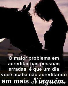 O maior problema em acreditar nas pessoas erradas, é que um dia você acaba não acreditando em mais ninguém. (Frases para Face)