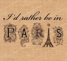 Despite all the beauty , history and charm that's all over France, I'd rather be in  ♥ Paris ♥.