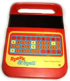 Speak and Spell  Some kids I babysat for used to have this. As soon as they went to sleep I'd play with it! ;o)