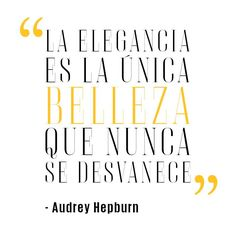 """""""Elegance is the only that never fades"""" # .- """"La elegancia es la única que nunca se desvanece"""" """"Elegance is the only one that never fades away """" - Diva Quotes, Beauty Quotes, Me Quotes, Woman Quotes, Great Words, Wise Words, Motivational Phrases, Inspirational Quotes, More Than Words"""