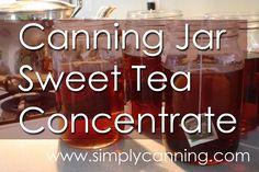 How to make a tea concentrate in canning jars.  Quick tip for doing things ahead.  http://blog.simplycanning.com/canning-jar-sweet-tea-concentrate/