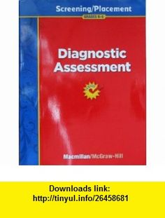 Diagnostic Assessment Screening / Placement, Grades K-6 (Treasures Reading Program) (9780022076603) Donald R. Bear , ISBN-10: 0022076603  , ISBN-13: 978-0022076603 ,  , tutorials , pdf , ebook , torrent , downloads , rapidshare , filesonic , hotfile , megaupload , fileserve