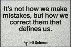 It's not how we make mistakes, but how we correct them that defines us. Spirit Science Quotes, My Children Quotes, Postive Quotes, Quotes About Everything, Words Worth, Powerful Quotes, Making Mistakes, Word Porn, True Stories