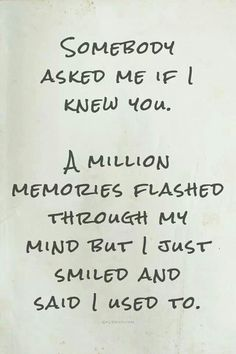 sad.. inspiring quotes, memories quotes, sad missing you quotes, memori flash, quotes memories, i just knew quotes, thought, funny missing someone quotes, missing old friends quotes