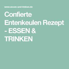Confierte Entenkeulen Rezept - ESSEN & TRINKEN