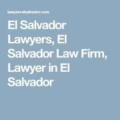 El Salvador Lawyers, El Salvador Law Firm, Lawyer in El Salvador