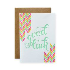 A bright and colorful way to wish someone good luck!- x when folded}- Blank inside- cotton white paper- Kraft envelope- Packaged in clear sleeve- Letterpress printed in Sebago, Maine Good Luck Cards, Congratulations Card, Letterpress Printing, Kraft Envelopes, Novelty Gifts, Homemade Cards, I Card, Lettering, Calligraphy Fonts