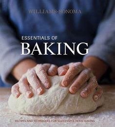 2003; 320 pgs; Essentials of Baking: Recipes and Techniques For Succesful Home Baking by Williams-Sonoma