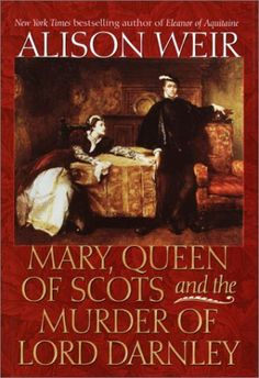 Mary Queen of Scots and the Murder of Lord Darnley ~ Alison Weir Alison Weir, Eleanor Of Aquitaine, Uk History, Mary Stuart, Mary Queen Of Scots, Mary I, Personalized Books, Historical Fiction, The Life
