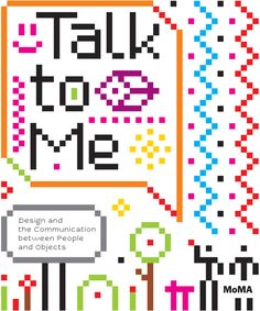 Talk to Me: Design and the Communication between People and Objects (PB), By Paola Antonelli with essays by Jamer Hunt, Alexandra Midal, Kevin Slavin, and Khoi Vinh Best Design Books, Book Design, My Design, Design Ideas, My Books, Books To Read, Catalog Cover, Aleta, Te Amo