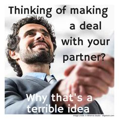 In popular culture we sometimes told that couples should solve their problems through making a deal. I'll agree to do this, if you agree to do that. It's seen as a compromise and a win–win solution; however the results can be unexpected. Perhaps there is a better way