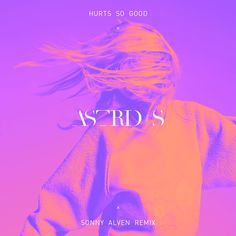 Hurts So Good (Sonny Alven Remix) - Single by Astrid S