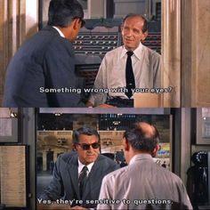 """""""Something wrong with your eyes?"""" (North by Northwest)"""