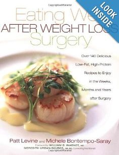 Eating Well After Weight Loss Surgery: Over 140 Delicious Low-Fat High-Protein Recipes to Enjoy in the Weeks, Months and Years After Surgery: Patt Levine, Michele Bontmpo-Saray, M.D. William B. Inabnet M.D., Meredith Urban: 9781569244531: Amazon.com: Books