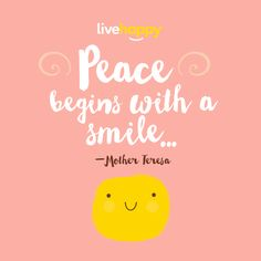 """""""Peace begins with a smile."""" - Mother Teresa 