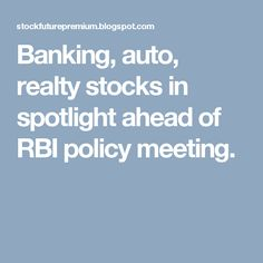 Banking, auto, realty stocks in spotlight ahead of RBI policy meeting.