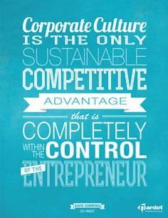 """Corporate culture is the only sustainable competitive advantage that is completely within the control of the entrepreneur."""