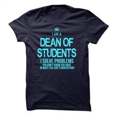 I Am A Dean Of Students T Shirts, Hoodies, Sweatshirts - #blank t shirts #cotton shirts. ORDER NOW => https://www.sunfrog.com/LifeStyle/I-Am-A-Dean-Of-Students.html?60505
