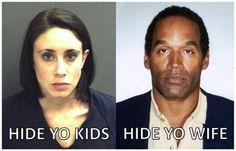 They gonna find you! hide yo kids hide yo wife... this is TOO funny #OJ_Simpson #Casey_Anthony #hide_yo_Kids_Hide_yo_wife