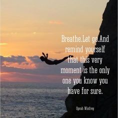 Breathe. Let go... - Oprah Winfrey