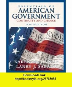 Essentials of American Government Continuity and Change, 2006 Edition (7th Edition) (9780321276230) Karen OConnor, Larry J. Sabato , ISBN-10: 032127623X  , ISBN-13: 978-0321276230 ,  , tutorials , pdf , ebook , torrent , downloads , rapidshare , filesonic , hotfile , megaupload , fileserve