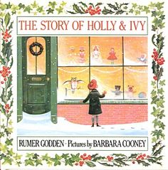 The Story of Holly and Ivy by Rumer Godden, illustrated by Barbara Cooney. Used to read this to my Third Grade classes every december