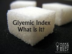 What is glycemic index?  (Part 2 on carbs)