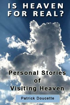 Is Heaven for Real? Personal Stories of Visiting Heaven by Patrick Doucette, http://www.amazon.com/dp/B00BXKG41U/ref=cm_sw_r_pi_dp_wLoFrb0C57A03