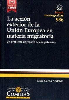 La acción exterior de la Unión Europea en materia migratoria :un problema de reparto de competencias / Paula García Andrade.. -- Valencia : Tirant Lo Blanch, 2015.