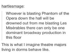 i would probably see who's blasting phantom down the hall and become bff's with them.