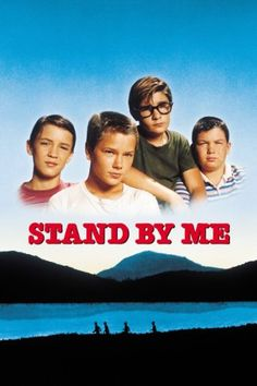 Stand By Me starring Wil Wheaton, River Phoenix, Corey Feldman, Jerry O'Connell and Keifer Sutherland