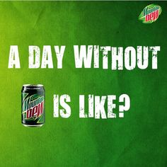 A day without Dew!
