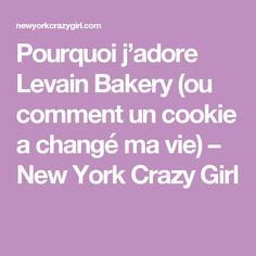 Pourquoi j'adore Levain Bakery (ou comment un cookie a changé ma vie) – New York Crazy Girl