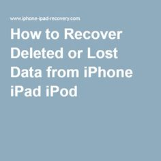 How to Recover Deleted or Lost Data from iPhone iPad iPod