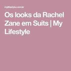 Os looks da Rachel Zane em Suits   My Lifestyle