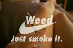 Weed. Just smoke it!