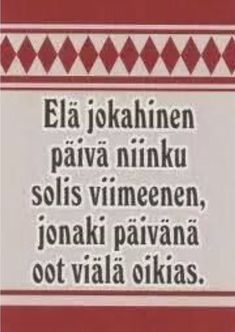 Finnish quote (with old spelling) 'Live your life like it was the final day, one day you'll be sure right' / Viisaita sanoja Meanwhile In Finland, Cool Words, Wise Words, Learn Finnish, Finnish Language, Finnish Words, Real Life Quotes, Funny Quotes, Jokes