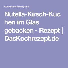 Nutella-Kirsch-Kuchen im Glas gebacken - Rezept | DasKochrezept.de