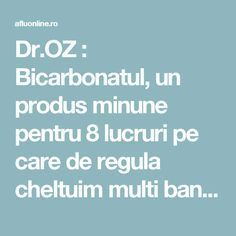 Dr.OZ : Bicarbonatul, un produs minune pentru 8 lucruri pe care de regula cheltuim multi bani! - Aflu Online Dr Oz, Good To Know, Cancer, Remedies, Health Fitness, Hair Beauty, Healing, Personal Care, How To Make