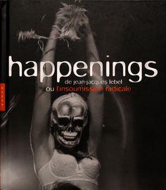 """Happenings ou L'insoumission radicale"" di Jean-Jaques Lebel, Ed. Hazan, 2009"
