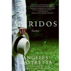 Maridos de Angeles Mastretta Cuentos cortos que varios de ellos tienen mucho potencial para una  novela, pero es el libro de ella que menos me ha gustado.
