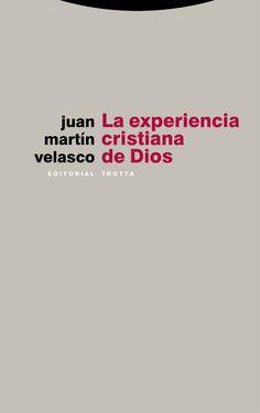 La experiencia cristiana de Dios / Juan Martín Velasco Velasco, Christians, Dios