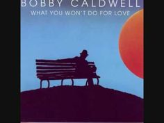 Bobby Caldwell - What You Won't Do for Love (Album Version)