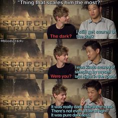 Thomas Sangster and Ki Hong Lee. I totally agree with Ki Hong Lee I hate the dark