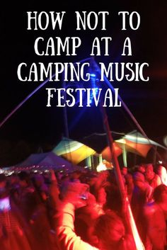 How NOT to Camp at a Camping Music Festival #travel #music #festival