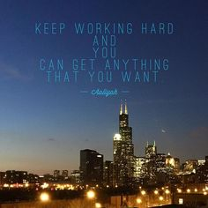 """Keep working hard and you can get anything that you want."" - Aaliyah"